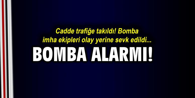 Bomba alarmı! Cadde tariğe kapatıldı