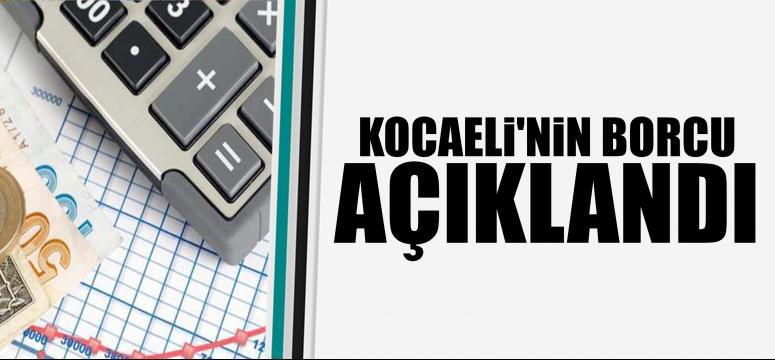 KOCAELİ'NİN BORCU AÇIKLANDI!