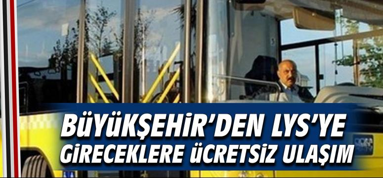Büyükşehir'den LYS'ye gireceklere ücretsiz ulaşım