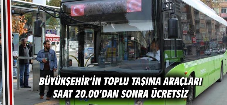 Büyükşehir'in toplu taşıma araçları saat 20.00'dan sonra ücretsiz