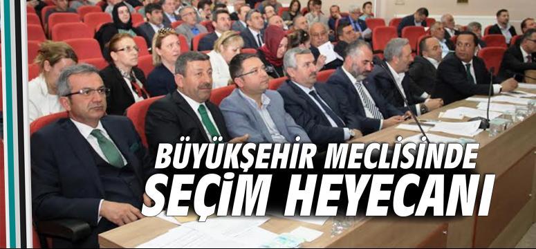Büyükşehir meclisinde seçim heyecanı