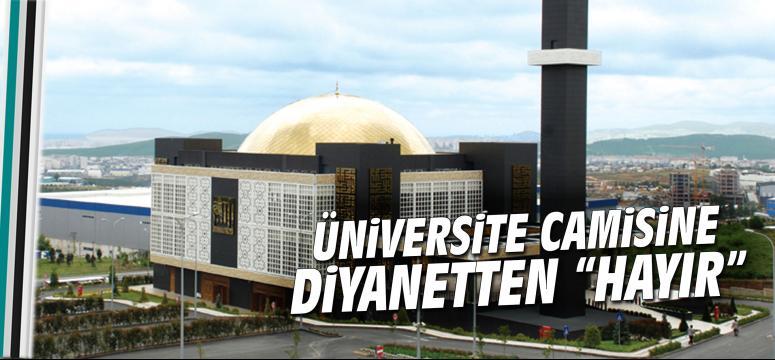 Üniversite camisine Diyanetten hayır