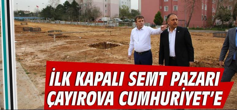 İlk Kapalı Semt Pazarı Çayırova Cumhuriyet'e