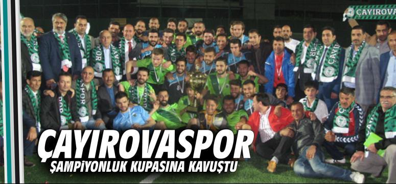Çayırovaspor Şampiyonluk Kupasına Kavuştu