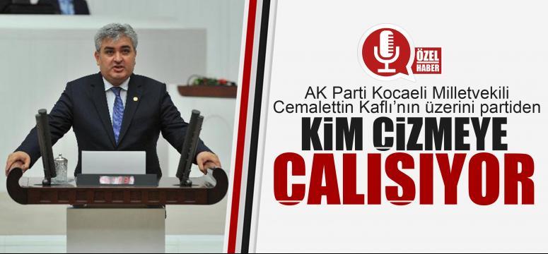 AK Parti Kocaeli teşkilatlarının Kaflı ile derdi ne?