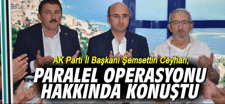 Ceyhan Paralel Operasyonu hakkında konuştu