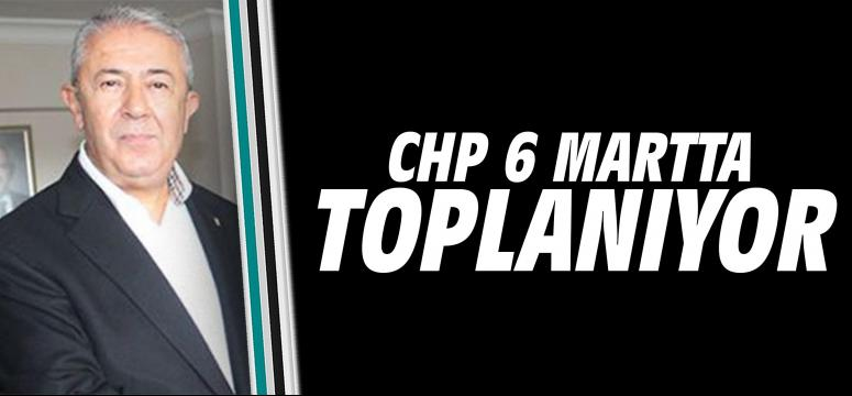 CHP 6 Martta toplanıyor