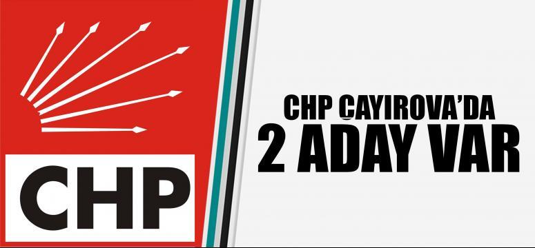 CHP ÇAYIROVA'DA 2 ADAY VAR
