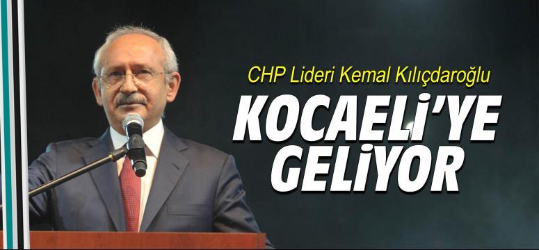 CHP Lideri Kemal Kılıçdaroğlu Kocaeli'ye geliyor