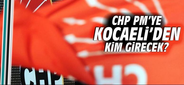 CHP PM'ye Kocaeli'den kim girecek?