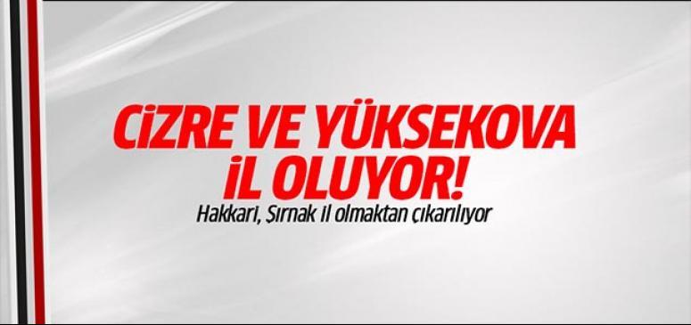 Cizre ve Yüksekova il oluyor!