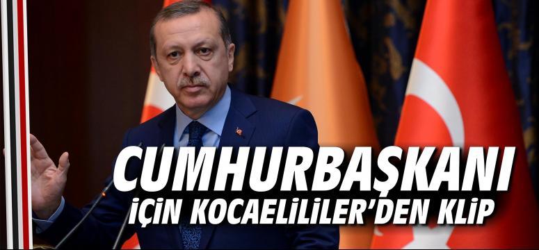Cumhurbaşkanı için Kocaelililer'den klip
