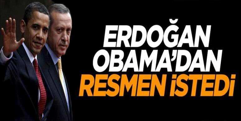 Cumhurbaşkanı Erdoğan Obama'dan resmen istedi
