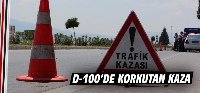 D-100'de korkutan kaza