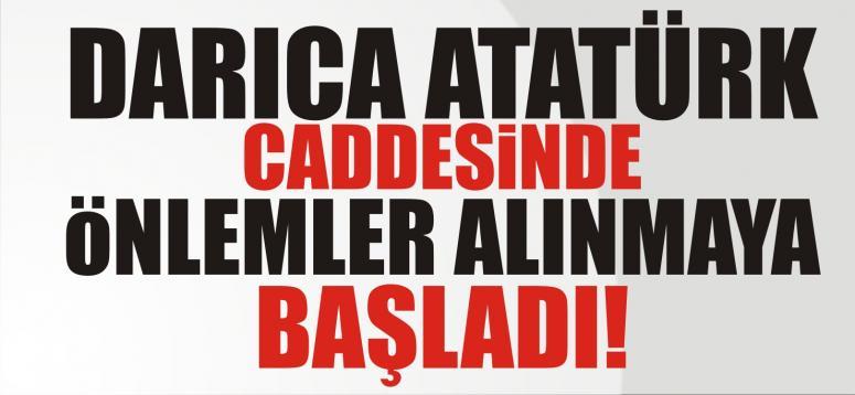 ATATÜRK CADDESİ'NDE ÖNLEMLER ALINIYOR