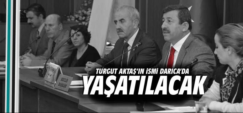 Turgut Aktaş'ın İsmi Darıca'da Yaşatılacak