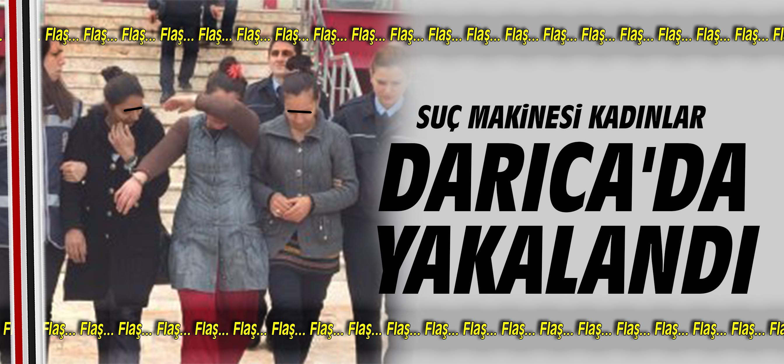 Suç makinesi kadınlar Darıca'da yakalandı