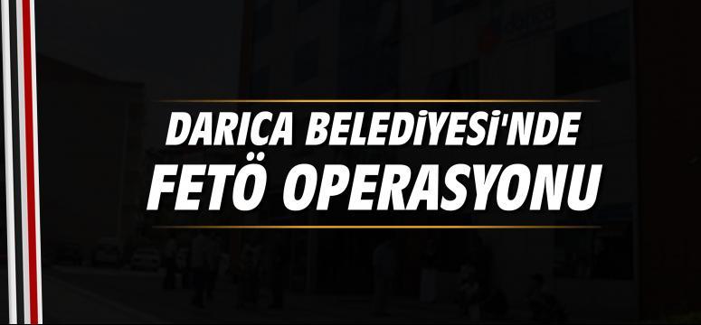 Darıca Belediyesi'nde FETÖ Operasyonu