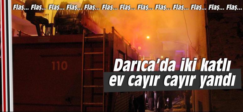Darıca'da iki katlı ev cayır cayır yandı!