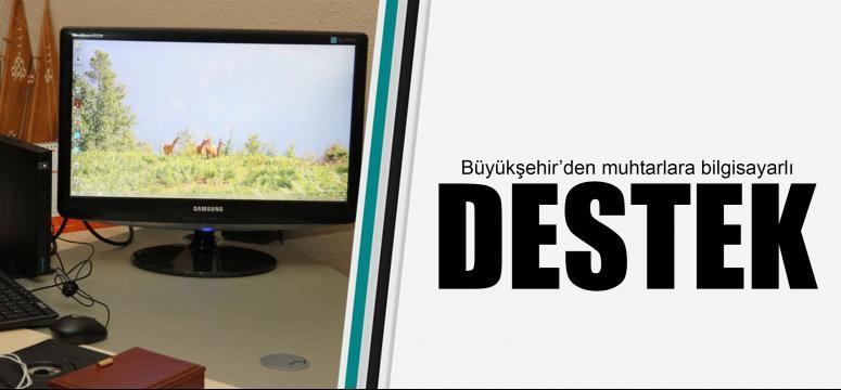 Büyükşehir'den muhtarlara bilgisayar desteği