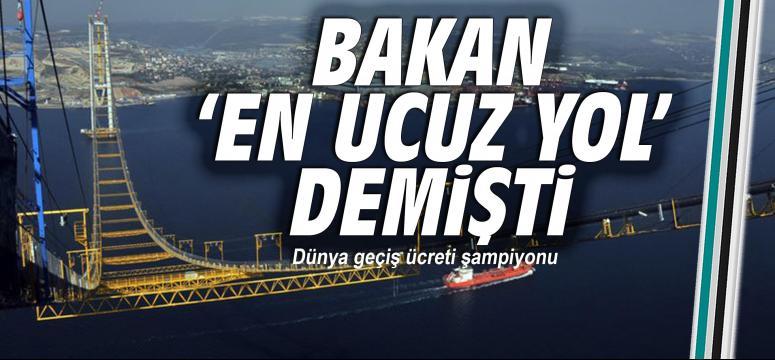 BAKAN 'EN UCUZ YOL' DEMİŞTİ