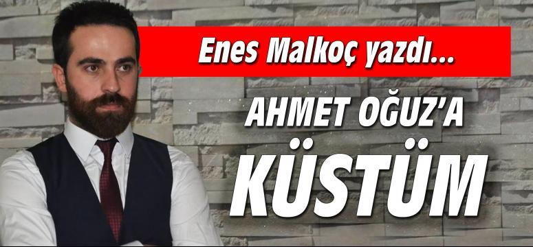 Ahmet Oğuz'a küstüm