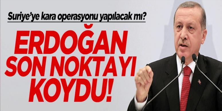 Erdoğan'dan 'kara operasyonu' için net açıklama