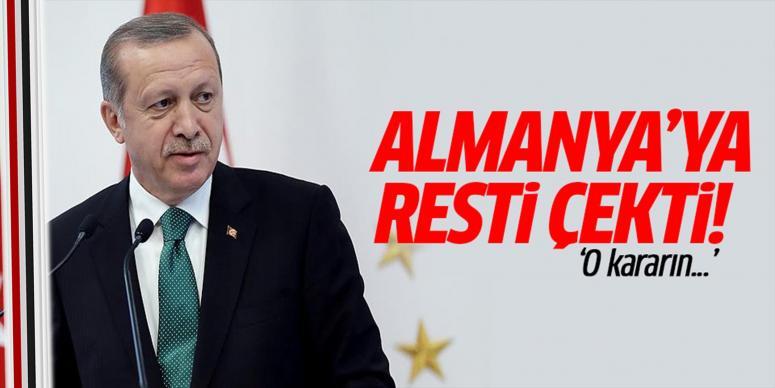Erdoğan Almanya'ya resti çekti!