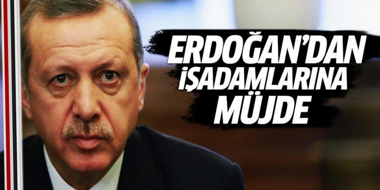 Erdoğan'dan işadamlarına müjde