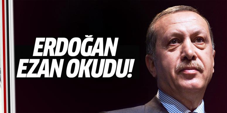 Erdoğan ezan okudu
