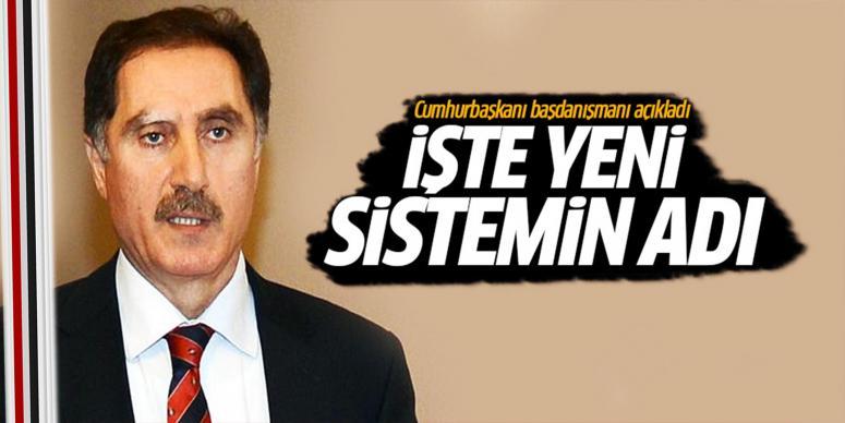 Erdoğan'ın Başdanışmanı yeni sistemin adını açıkladı