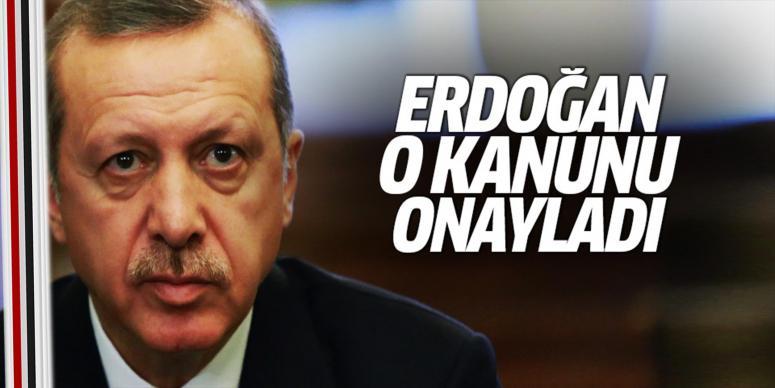 Erdoğan O Kanunu'nu onayladı