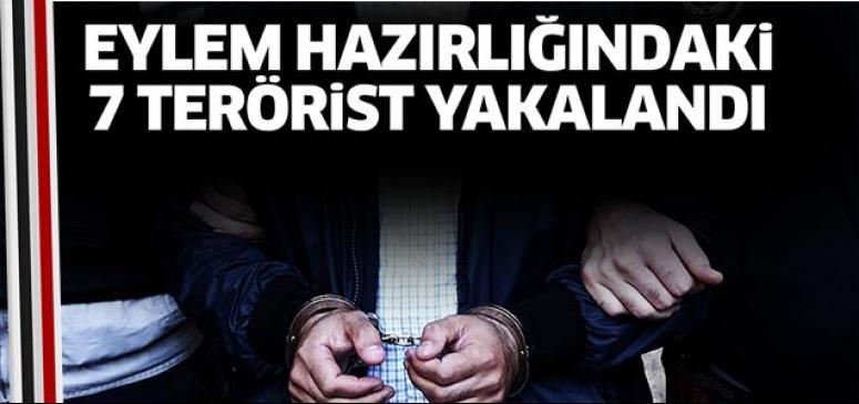 Eylem hazırlığındaki 7 terörist yakalandı!