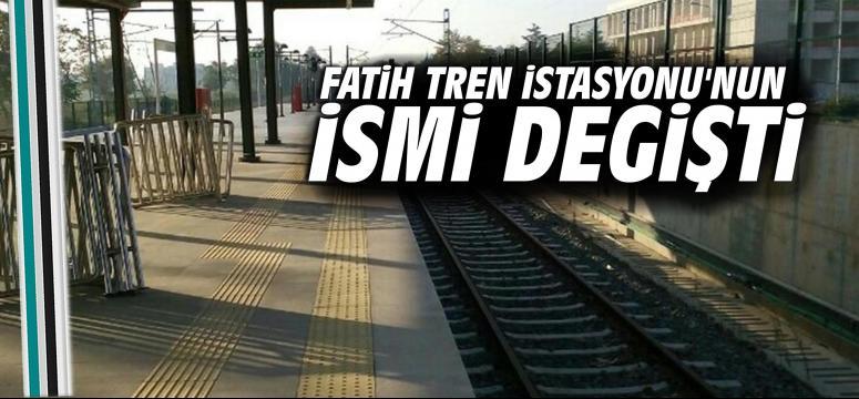 Fatih Tren İstasyonu'nun İsmi Değişti