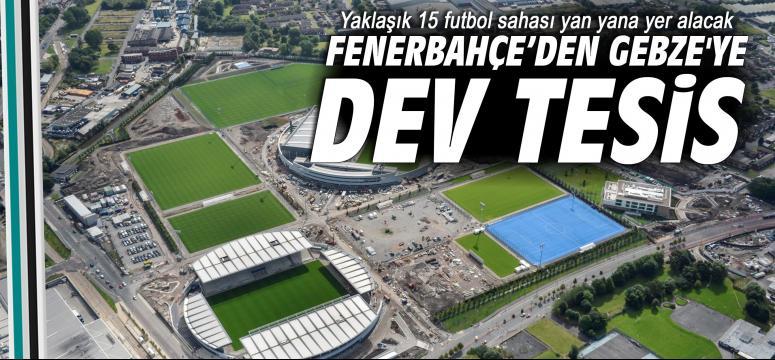 Fenerbahçe, Gebze'ye Dev Tesis Yapmayı Planlıyor