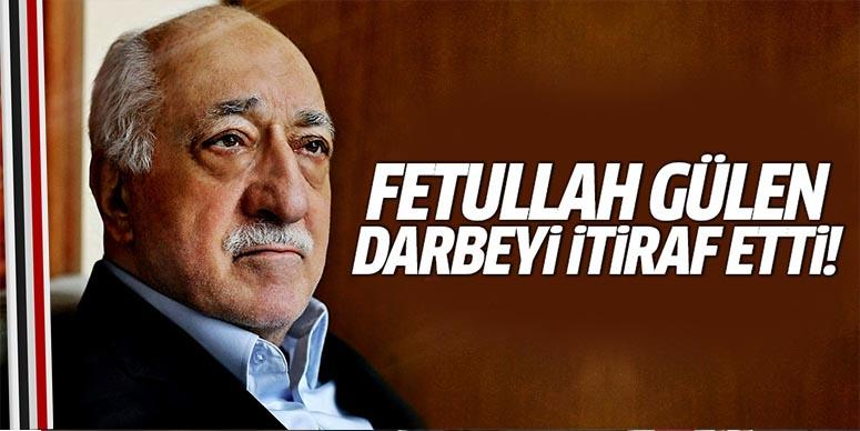 Fethullah Gülen darbeyi itiraf etti