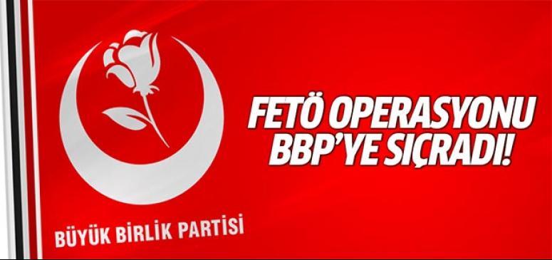 FETÖ operasyonu BBP'ye sıçradı