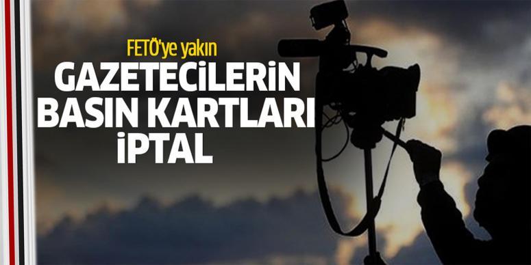 FETÖ'ye yakın gazetecilerin basın kartları iptal