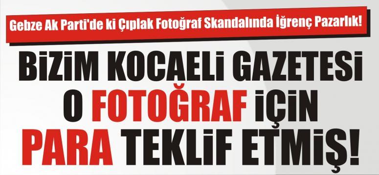 Gebze Ak Parti'de ki Çıplak Fotoğraf Skandalında İğrenç Pazarlık!