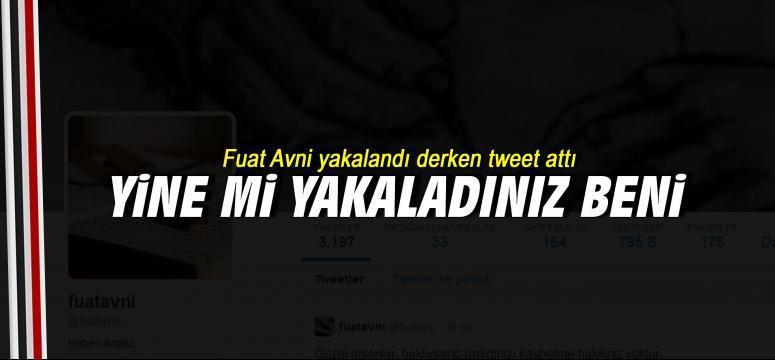 Fuat Avni yakalandı derken tweet attı
