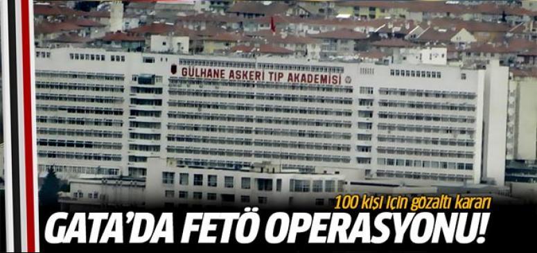 GATA'da FETÖ operasyonu
