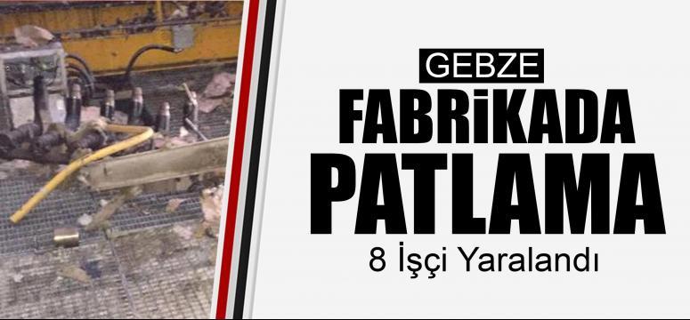 GEBZE'DE PATLAMA: 8 İşçi Yaralandı