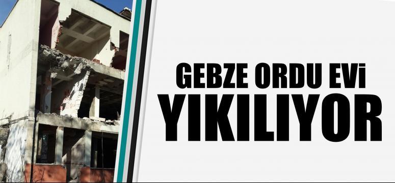 Gebze ordu evi yıkılıyor