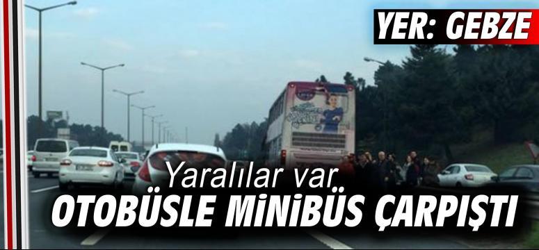 Gebze'de otobüsle minibüs çarpıştı