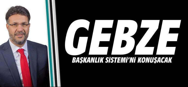 Gebze 'başkanlık sistemi'ni konuşacak