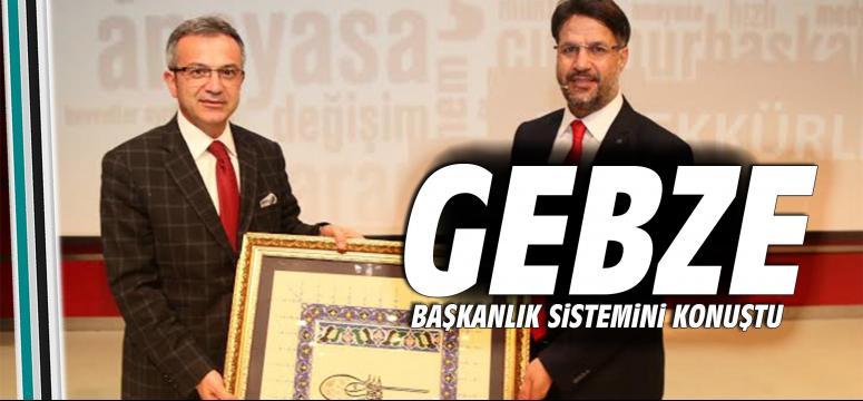 Gebze başkanlık sistemini konuştu