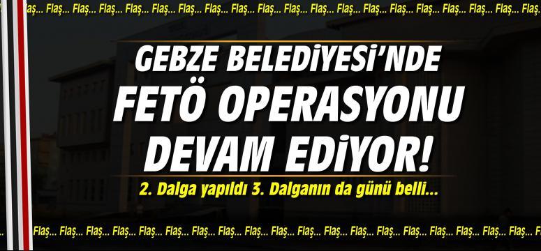 Gebze Belediyesi'nde 2.dalga operasyonu yapıldı