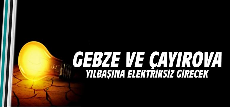 Gebze ve Çayırova yılbaşına elektriksiz girecek