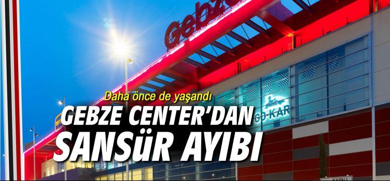 Gebze Center'dan sansür ayıbı!