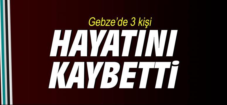 Gebze'de 3 kişi vefat etti